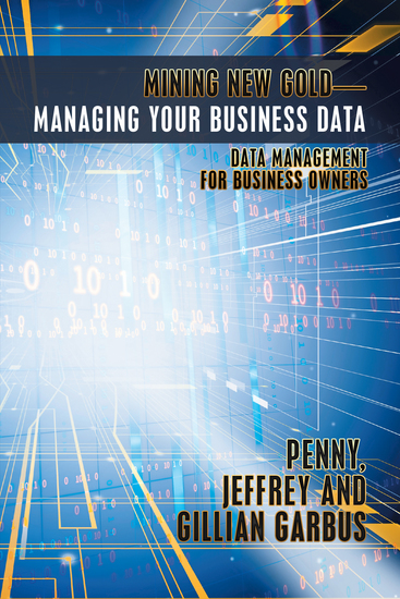 Mining New Gold—Managing Your Business Data - Data Management for Business Owners - cover