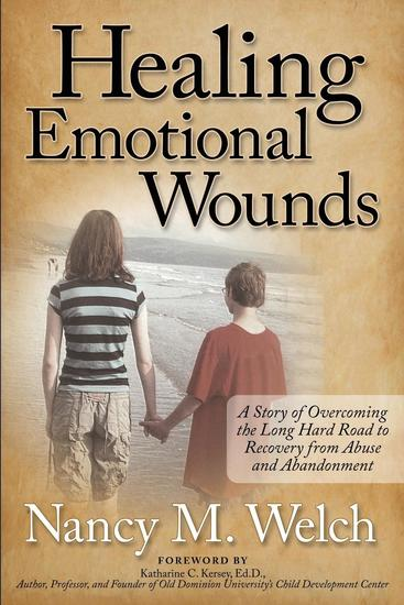 Healing Emotional Wounds - A Story of Overcoming the Long Hard Road to Recovery from Abuse and Abandonment - cover