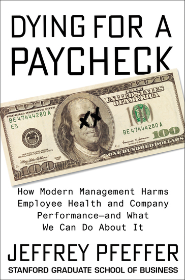 Dying for a Paycheck - How Modern Management Harms Employee Health and Company Performance—and What We Can Do About It - cover