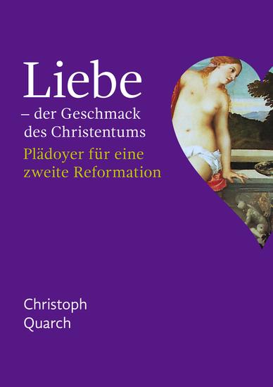 Liebe - der Geschmack des Christentums - Plädoyer für eine zweite Reformation - cover