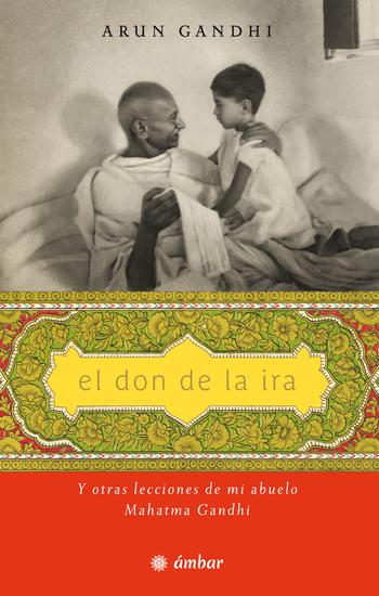 Don de la ira El Y otras lecciones de mi abuelo Mahatma Gandhi - cover