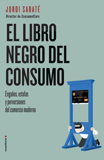 El libro negro del consumo - Engaños estafas y perversiones del comercio moderno - cover