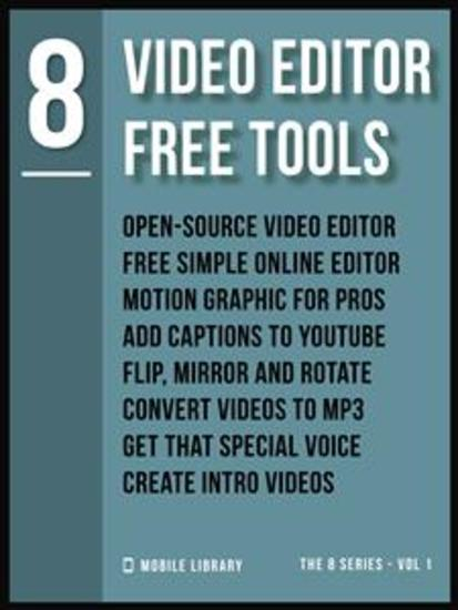 Video Editor Free Tools 8 - Video Editing Made Simple [ The 8 Series - Vol 1 ] - cover