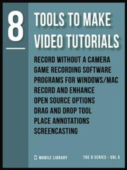 Tools To Make Video Tutorials 8 - Video Editing Made Simple [ The 8 series - Vol 5 ] - cover