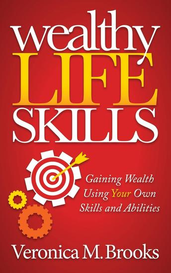 Wealthy Life Skills - Gaining Wealth Using Your Own Skills and Abilities - cover