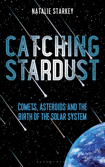 Catching Stardust - Comets Asteroids and the Birth of the Solar System - cover