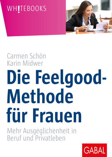 Die Feelgood-Methode für Frauen - Mehr Ausgeglichenheit in Beruf und Privatleben - cover