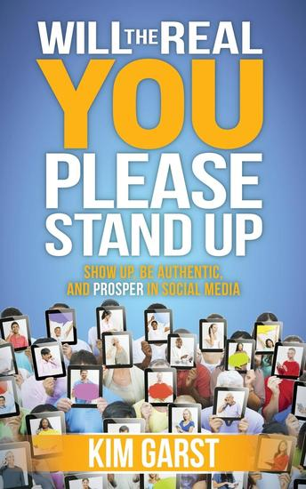 Will the Real You Please Stand Up - Show Up Be Authentic and Prosper in Social Media - cover