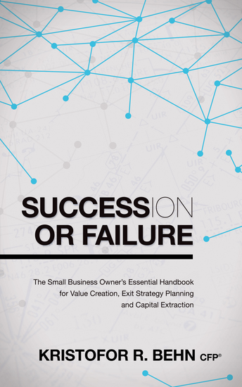 Succession or Failure - The Small Business Owner's Essential Handbook for Value Creation Exit Strategy Planning and Capital Extraction - cover