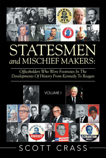 Statesmen and Mischief Makers: - Officeholders Who Were Footnotes in the Developments of History from Kennedy to Reagan - cover