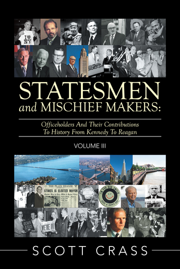 Statesmen and Mischief Makers: Volume Iii - Officeholders and Their Contributions to History from Kennedy to Reagan - cover