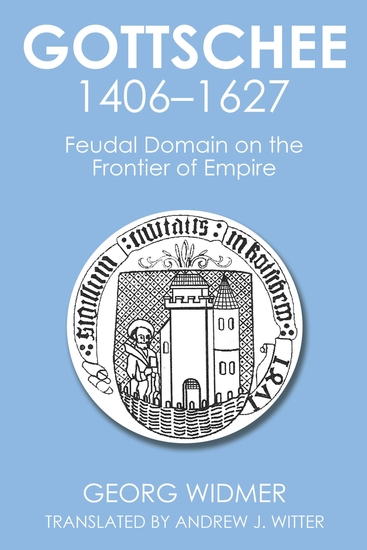 Gottschee 1406–1627 - Feudal Domain on the Frontier of Empire - cover