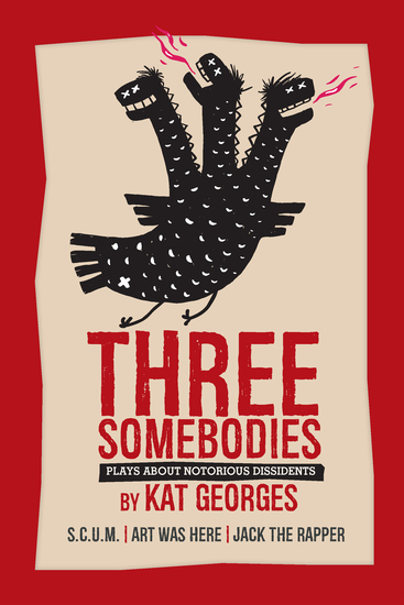 Three Somebodies: Plays about Notorious Dissidents - SCUM   Jack the Rapper   Art Was Here - cover