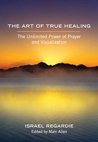 The Art of True Healing - The Unlimited Power of Prayer and Visualization - cover