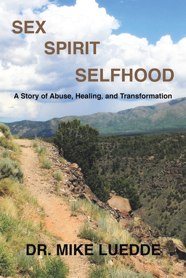 Sex Spirit Selfhood - A Story of Abuse Healing and Transformation - cover