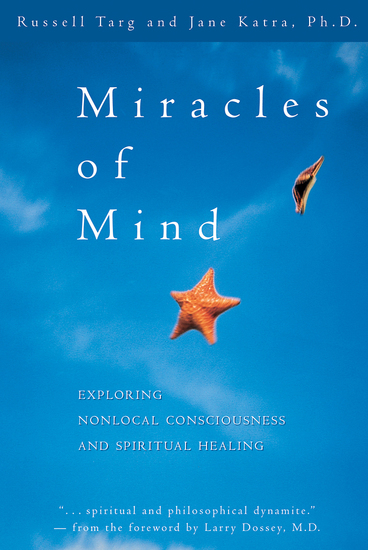Miracles of Mind - Exploring Nonlocal Consciousness and Spiritual Healing - cover
