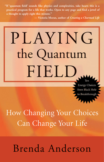 Playing the Quantum Field - How Changing Your Choices Can Change Your Life - cover