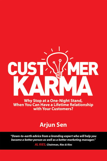 Customer Karma - Why Stop at a One-Night Stand When You Can Have a Lifetime Relationship with Your Customers? - cover