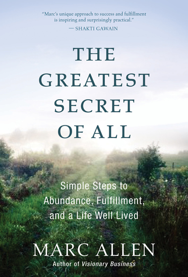 The Greatest Secret of All - Simple Steps to Abundance Fulfillment and a Life Well Lived - cover