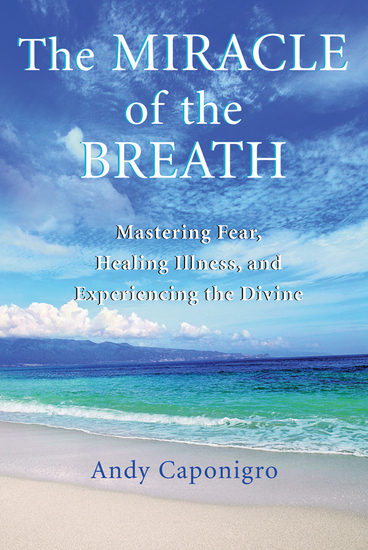 The Miracle of the Breath - Mastering Fear Healing Illness and Experiencing the Divine - cover