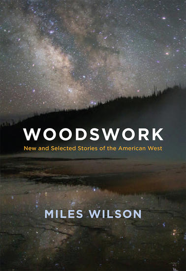 Woodswork - New and Selected Stories of the American West - cover