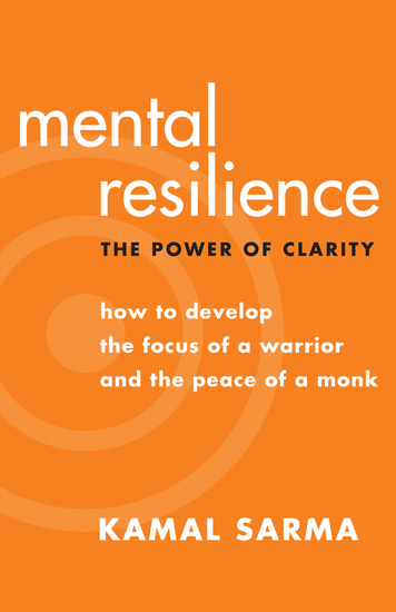 Mental Resilience - The Power of Clarity — How to Develop the Focus of a Warrior and the Peace of a Monk - cover