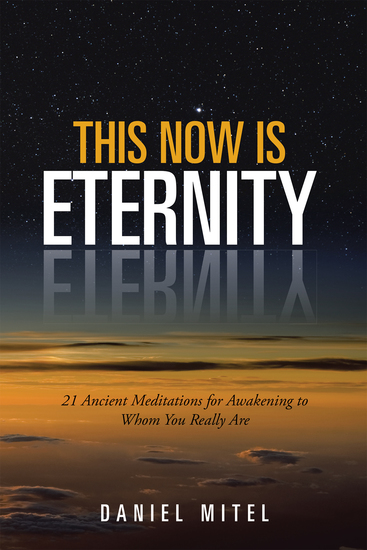 This Now Is Eternity - 21 Ancient Meditations for Awakening to Whom You Really Are - cover