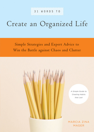31 Words to Create an Organized Life - Simple Strategies and Expert Advice to Win the Battle against Chaos and Clutter - cover