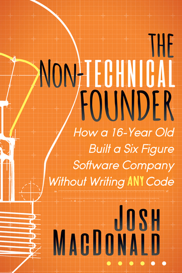 The Non-Technical Founder - How a 16-Year Old Built a Six Figure Software Company Without Writing any Code - cover