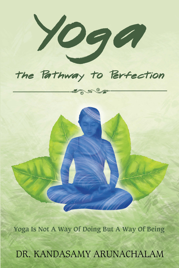 Yoga the Pathway to Perfection - Yoga Is Not a Way of Doing but a Way of Being - cover