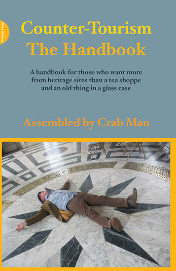 Counter-Tourism: The Handbook - A handbook for those who want more from heritage sites than a tea shoppe and an old thing in a glass case - cover