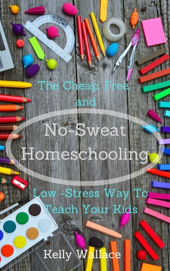 No-Sweat Home Schooling - The Cheap Free and Low-Stress Way to Teach Your Kids! - cover