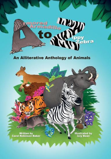 Armored Armadillo to Zippy Zebra - An Alliterative Anthology of Animals - cover
