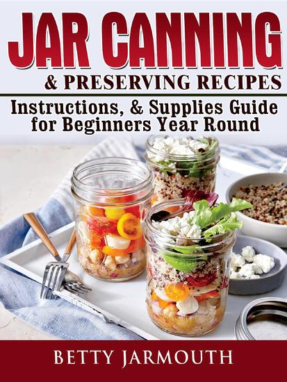 Jar Canning and Preserving Recipes Instructions & Supplies Guide for Beginners Year Round - cover