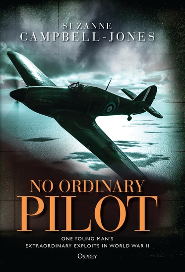 No Ordinary Pilot - One young man's extraordinary exploits in World War II - cover