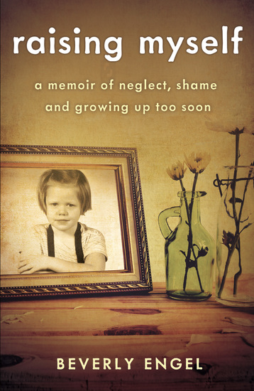 Raising Myself - A Memoir of Neglect Shame and Growing Up Too Soon - cover