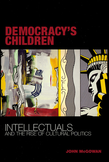 Democracy's Children - Intellectuals and the Rise of Cultural Politics - cover