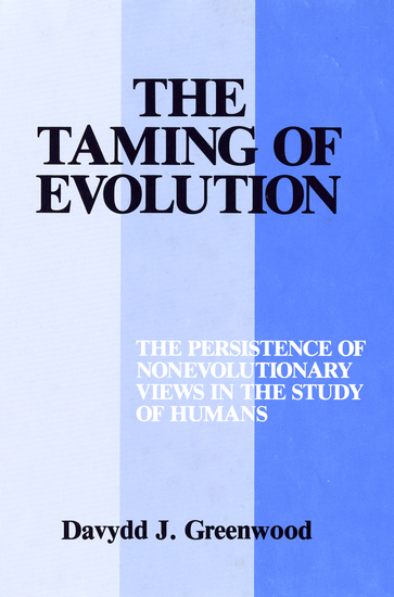 The Taming of Evolution - The Persistence of Nonevolutionary Views in the Study of Humans - cover
