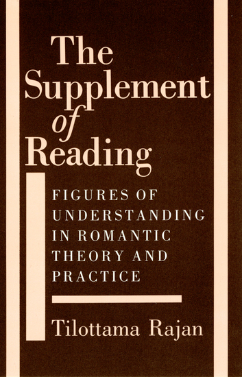 The Supplement of Reading - Figures of Understanding in Romantic Theory and Practice - cover