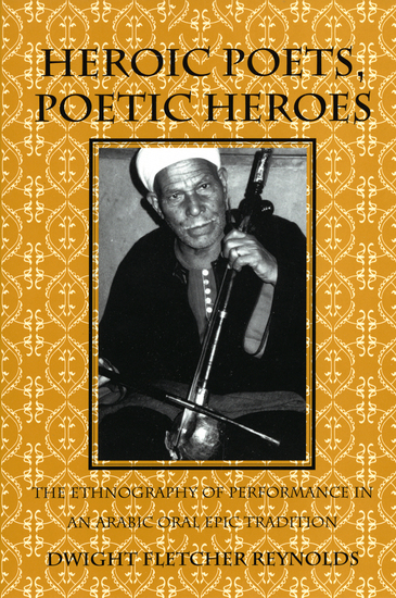 Heroic Poets Poetic Heroes - The Ethnography of Performance in an Arabic Oral Epic Tradition - cover