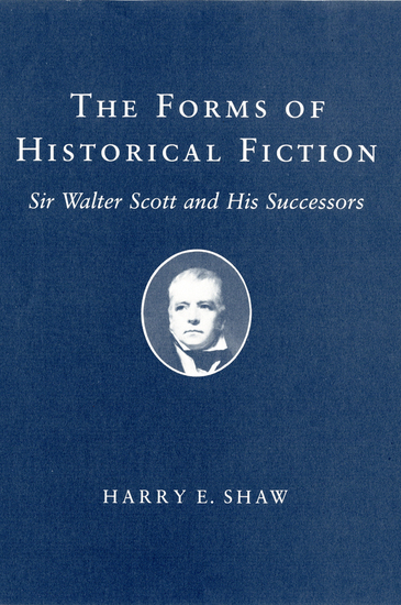 The Forms of Historical Fiction - Sir Walter Scott and His Successors - cover