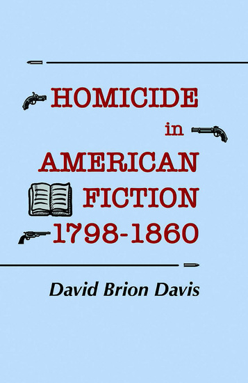 Homicide in American Fiction 1798–1860 - A Study in Social Values - cover