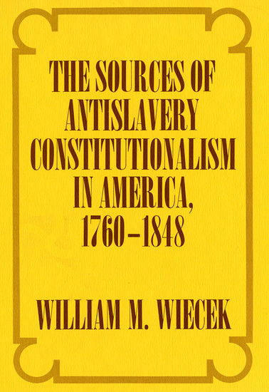 The Sources of Anti-Slavery Constitutionalism in America 1760-1848 - cover