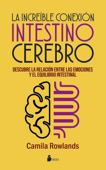 La increíble conexión intestino cerebro - Descubre la relación entre las emociones y el equilibrio intestinal - cover