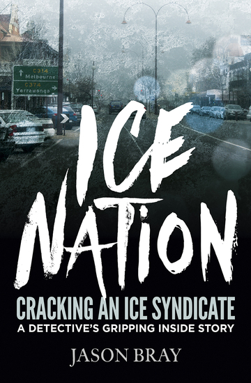 Ice Nation - Cracking an ice syndicate: a detective's gripping inside story - cover