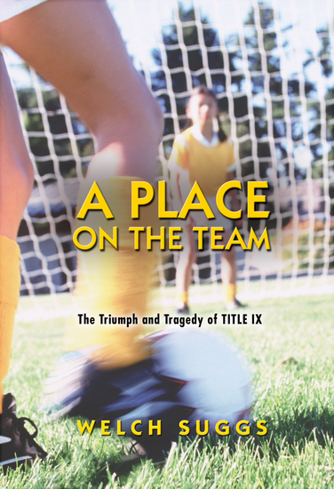 A Place on the Team - The Triumph and Tragedy of Title IX - cover