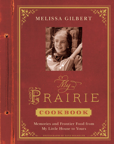 My Prairie Cookbook - Memories and Frontier Food from My Little House to Yours - cover