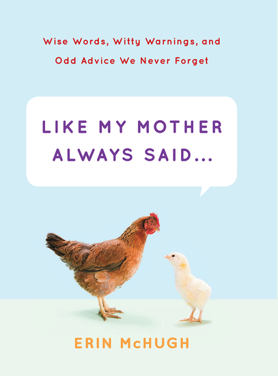 Like My Mother Always Said - Wise Words Witty Warnings and Odd Advice We Never Forget - cover