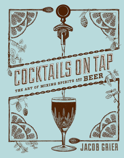 Cocktails on Tap - The Art of Mixing Spirits and Beer - cover