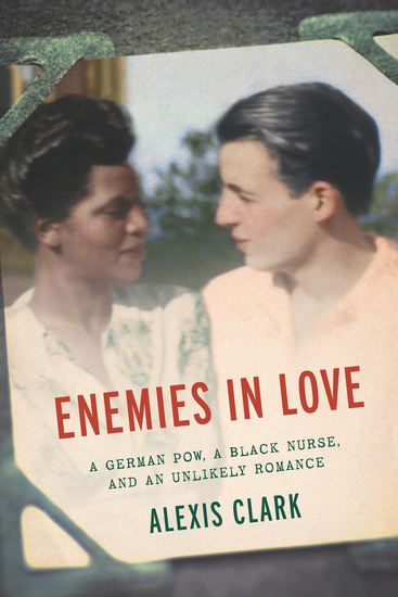 Enemies in Love - A German POW a Black Nurse and an Unlikely Romance - cover